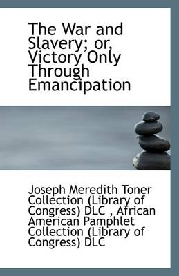 The War and Slavery; Or, Victory Only Through Emancipation
