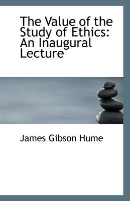 The Value of the Study of Ethics: An Inaugural Lecture