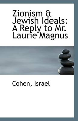 Zionism & Jewish Ideals: A Reply to Mr. Laurie Magnus