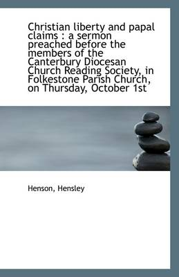 Christian Liberty and Papal Claims: A Sermon Preached Before the Members of the Canterbury Diocesan