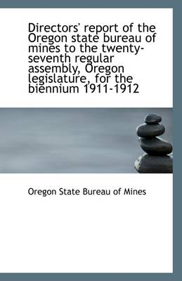 Directors' Report of the Oregon State Bureau of Mines to the Twenty-Seventh Regular Assembly: Oregon