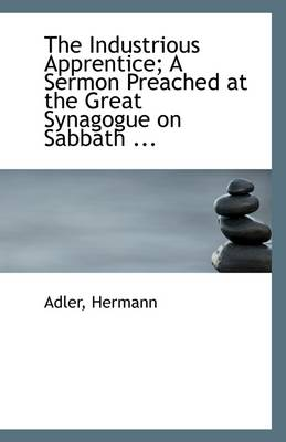 The Industrious Apprentice; A Sermon Preached at the Great Synagogue on Sabbath ...