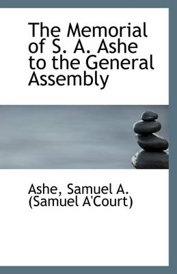 The Memorial of S. A. Ashe to the General Assembly