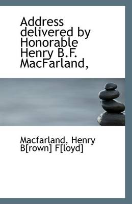 Address Delivered by Honorable Henry B.F. Macfarland,