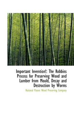 Important Invention!: The Robbins Process for Preserving Wood and Lumber from Mould