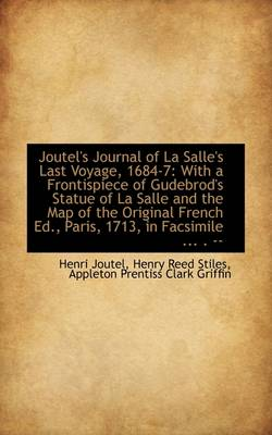 Joutel's Journal of La Salle's Last Voyage, 1684-7: With a Frontispiece of Gudebrod's Statue of La S