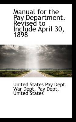 Manual for the Pay Department. Revised to Include April 30, 1898