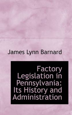 Factory Legislation in Pennsylvania: Its History and Administration