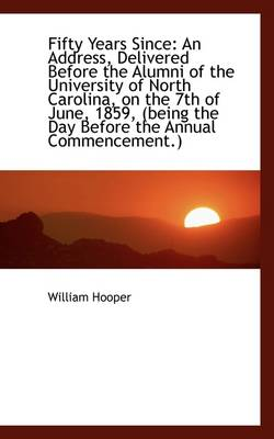 Fifty Years Since: An Address, Delivered Before the Alumni of the University of North Carolina, on T