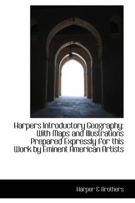 Harpers Introductory Geography: With Maps and Illustrations Prepared Expressly for This Work by Emin