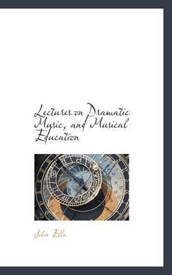 Lectures on Dramatic Music, and Musical Education
