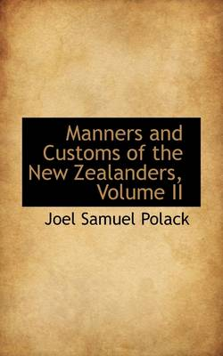 Manners and Customs of the New Zealanders, Volume II