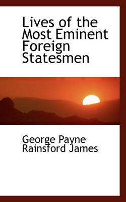 Lives of the Most Eminent Foreign Statesmen