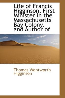 Life of Francis Higginson, First Minister in the Massachusetts Bay Colony