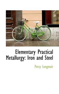 Elementary Practical Metallurgy: Iron and Steel