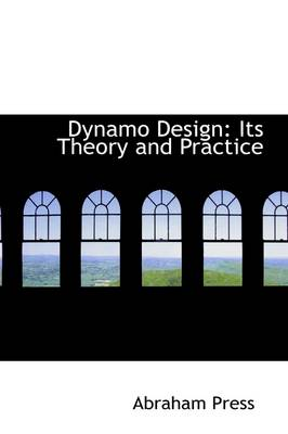 Dynamo Design: Its Theory and Practice