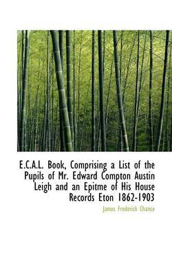 E.C.A.L. Book, Comprising a List of the Pupils of Mr. Edward Compton Austin Leigh and an Epitme of H