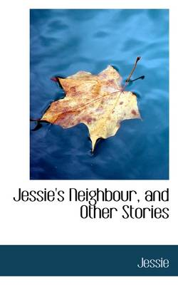 Jessie's Neighbour, and Other Stories
