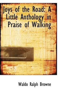 Joys of the Road: A Little Anthology in Praise of Walking
