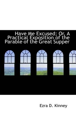 Have Me Excused; Or, a Practical Exposition of the Parable of the Great Supper