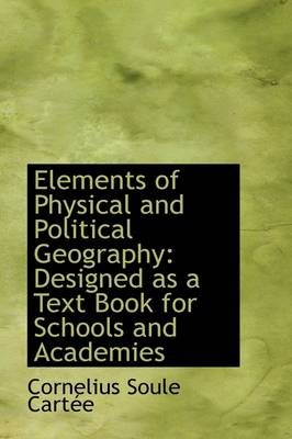 Elements of Physical and Political Geography: Designed as a Text Book for Schools and Academies