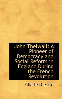 John Thelwall: A Pioneer of Democracy and Social Reform in England During the French Revolution