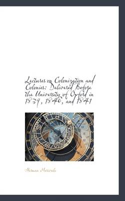 Lectures on Colonization and Colonies: Delivered Before the University of Oxford in 1839- 1840