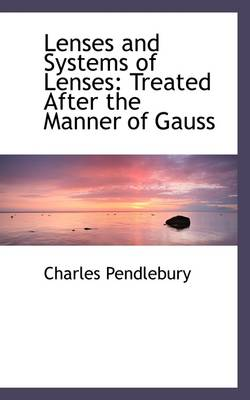 Lenses and Systems of Lenses: Treated After the Manner of Gauss