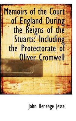 Memoirs of the Court of England During the Reigns of the Stuarts: Including the Protectorate of Oliv