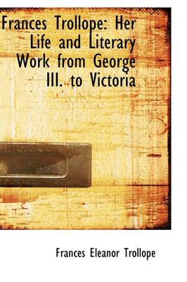Frances Trollope: Her Life and Literary Work from George III. to Victoria