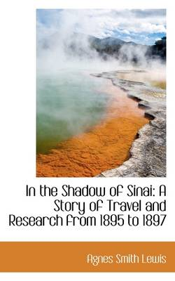 In the Shadow of Sinai: A Story of Travel and Research from 1895 to 1897