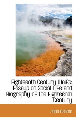Eighteenth Century Waifs: Essays on Social Life and Biography of the Eighteenth Century