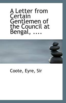A Letter from Certain Gentlemen of the Council at Bengal, ....