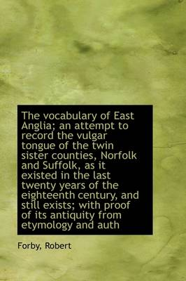 The Vocabulary of East Anglia; An Attempt to Record the Vulgar Tongue of the Twin Sister Counties
