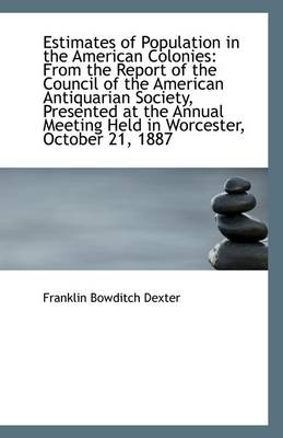 Estimates of Population in the American Colonies: From the Report of the Council of the American Ant
