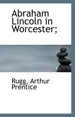 Abraham Lincoln in Worcester;