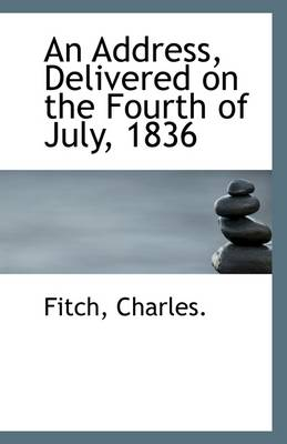 An Address, Delivered on the Fourth of July, 1836