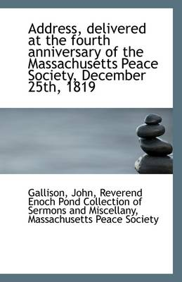 Address, Delivered at the Fourth Anniversary of the Massachusetts Peace Society, December 25th, 1819