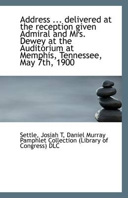 Address ... Delivered at the Reception Given Admiral and Mrs. Dewey at the Auditorium at Memphis, Te