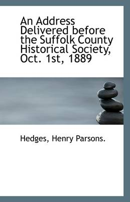 An Address Delivered Before the Suffolk County Historical Society, Oct. 1st, 1889
