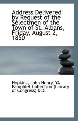 Address Delivered by Request of the Selectmen of the Town of St. Albans, Friday, August 2, 1850
