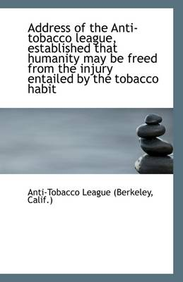 Address of the Anti-Tobacco League, Established That Humanity May Be Freed from the Injury Entailed