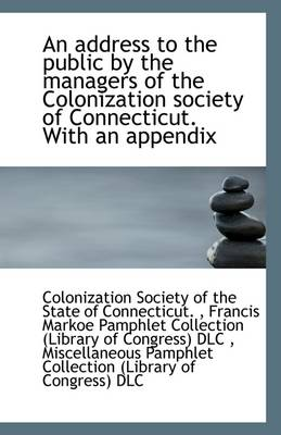 An Address to the Public by the Managers of the Colonization Society of Connecticut. with an Appendi