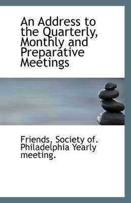 An Address to the Quarterly, Monthly and Preparative Meetings