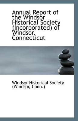 Annual Report of the Windsor Historical Society (Incorporated) of Windsor, Connecticut