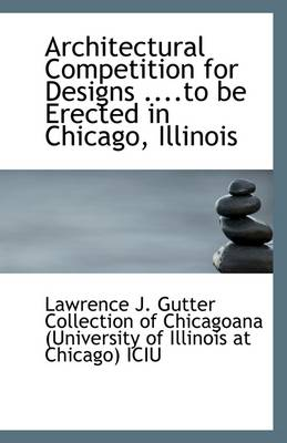 Architectural Competition for Designs to Be Erected in Chicago, Illinois