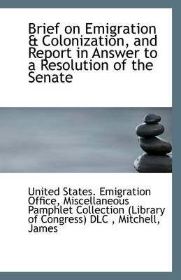Brief on Emigration & Colonization, and Report in Answer to a Resolution of the Senate