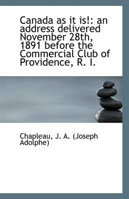 Canada as It Is!: An Address Delivered November 28th, 1891 Before the Commercial Club of Providence,