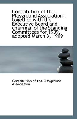Constitution of the Playground Association: Together with the Executive Board and Chairman of the S