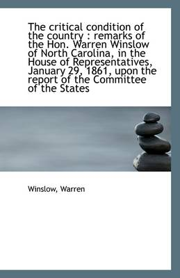 The Critical Condition of the Country: Remarks of the Hon. Warren Winslow of North Carolina, in the